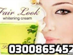 fair look cream in pakistan call us 033339918814